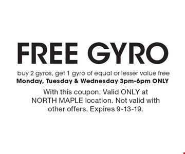 Free Gyro. Buy 2 gyros, get 1 gyro of equal or lesser value free Monday, Tuesday & Wednesday 3pm-6pm ONLY. With this coupon. Valid ONLY at NORTH MAPLE location. Not valid with other offers. Expires 9-13-19.