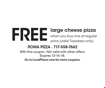FREE large cheese pizza when you buy one at regular price (valid Tuesdays only). With this coupon. Not valid with other offers. Expires 12-14-18. Go to LocalFlavor.com for more coupons.