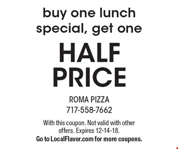 Buy one lunch special, get one HALF PRICE. With this coupon. Not valid with other offers. Expires 12-14-18. Go to LocalFlavor.com for more coupons.