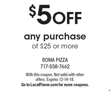 $5 OFF any purchase of $25 or more. With this coupon. Not valid with other offers. Expires 12-14-18. Go to LocalFlavor.com for more coupons.