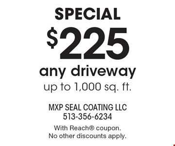 Special. $225 for any driveway up to 1,000 sq. ft. With Reach coupon. No other discounts apply.
