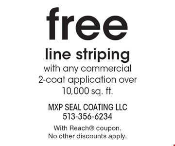 Free line striping with any commercial 2-coat application over 10,000 sq. ft. With Reach coupon. No other discounts apply.