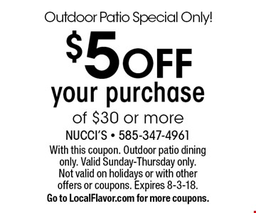 Outdoor Patio Special Only! $5 OFF your purchase of $30 or more. With this coupon. Outdoor patio dining only. Valid Sunday-Thursday only. Not valid on holidays or with other offers or coupons. Expires 8-3-18. Go to LocalFlavor.com for more coupons.