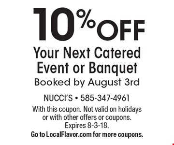 10% OFF Your Next Catered Event or Banquet Booked by August 3rd. With this coupon. Not valid on holidays or with other offers or coupons. Expires 8-3-18. Go to LocalFlavor.com for more coupons.