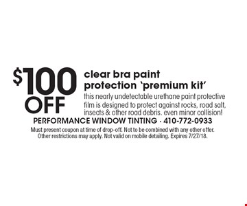 $100 off clear bra paint protection 'premium kit' this nearly undetectable urethane paint protective film is designed to protect against rocks, road salt, insects & other road debris. Even minor collision! Must present coupon at time of drop-off. Not to be combined with any other offer. Other restrictions may apply. Not valid on mobile detailing. Expires 7/27/18.