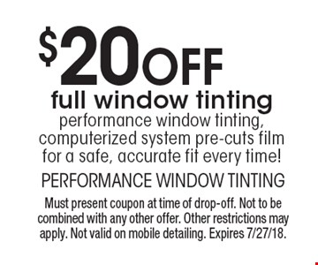 $20 off full window tinting. Performance window tinting, computerized system pre-cuts film for a safe, accurate fit every time! Must present coupon at time of drop-off. Not to be combined with any other offer. Other restrictions may apply. Not valid on mobile detailing. Expires 7/27/18.