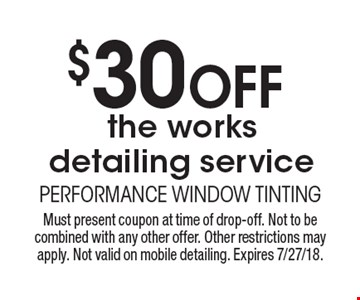 $30 off the works detailing service. Must present coupon at time of drop-off. Not to be combined with any other offer. Other restrictions may apply. Not valid on mobile detailing. Expires 7/27/18.