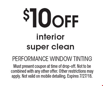 $10 off interior super clean. Must present coupon at time of drop-off. Not to be combined with any other offer. Other restrictions may apply. Not valid on mobile detailing. Expires 7/27/18.