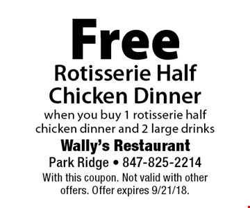 Free Rotisserie Half Chicken Dinner when you buy 1 rotisserie half chicken dinner and 2 large drinks. With this coupon. Not valid with other offers. Offer expires 9/21/18.