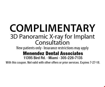 Complimentary 3D Panoramic X-ray for Implant Consultation New patients only - Insurance restrictions may apply. With this coupon. Not valid with other offers or prior services. Expires 7-27-18.