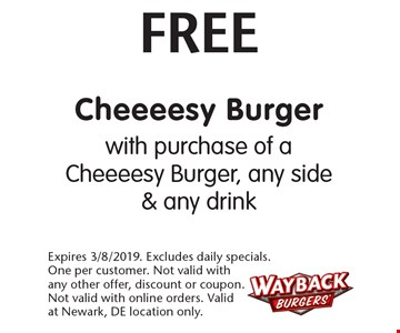 Free Cheeeesy Burger with purchase of a Cheeeesy Burger, any side & any drink. Expires 3/8/2019. Excludes daily specials.One per customer. Not valid with any other offer, discount or coupon. Not valid with online orders. Valid at Newark, DE location only.