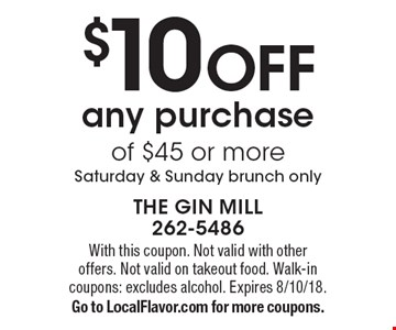 $10 OFF any purchase of $45 or more Saturday & Sunday brunch only. With this coupon. Not valid with other offers. Not valid on takeout food. Walk-in coupons: excludes alcohol. Expires 8/10/18. Go to LocalFlavor.com for more coupons.