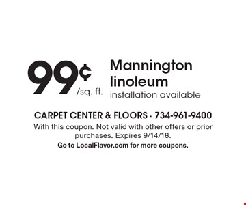 99¢ /sq. ft. Mannington linoleum, installation available. With this coupon. Not valid with other offers or prior purchases. Expires 9/14/18. Go to LocalFlavor.com for more coupons.