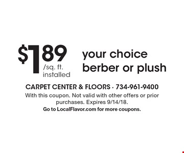$1.89 /sq. ft. installed, your choice berber or plush. With this coupon. Not valid with other offers or prior purchases. Expires 9/14/18. Go to LocalFlavor.com for more coupons.