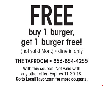 FREE buy 1 burger, get 1 burger free! (not valid Mon.) - dine in only. With this coupon. Not valid with any other offer. Expires 11-30-18. Go to LocalFlavor.com for more coupons.