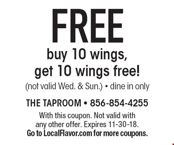 FREE buy 10 wings, get 10 wings free! (not valid Wed. & Sun.) - dine in only. With this coupon. Not valid with any other offer. Expires 11-30-18. Go to LocalFlavor.com for more coupons.