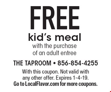 FREE kid's meal with the purchase of an adult entree. With this coupon. Not valid with any other offer. Expires 1-4-19. Go to LocalFlavor.com for more coupons.
