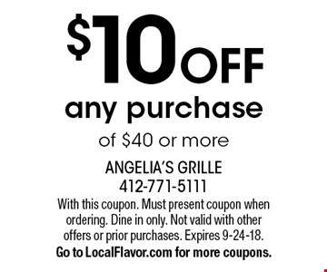 $10 off any purchase of $40 or more. With this coupon. Must present coupon when ordering. Dine in only. Not valid with other offers or prior purchases. Expires 9-24-18.Go to LocalFlavor.com for more coupons.