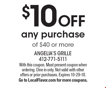 $10 off any purchase of $40 or more. With this coupon. Must present coupon when ordering. Dine in only. Not valid with other offers or prior purchases. Expires 10-29-18. Go to LocalFlavor.com for more coupons.