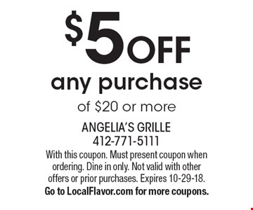 $5 off any purchase of $20 or more. With this coupon. Must present coupon when ordering. Dine in only. Not valid with other offers or prior purchases. Expires 10-29-18. Go to LocalFlavor.com for more coupons.