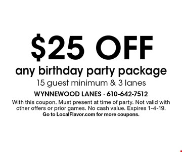 $25 OFF any birthday party package, 15 guest minimum & 3 lanes. With this coupon. Must present at time of party. Not valid with other offers or prior games. No cash value. Expires 1-4-19. Go to LocalFlavor.com for more coupons.