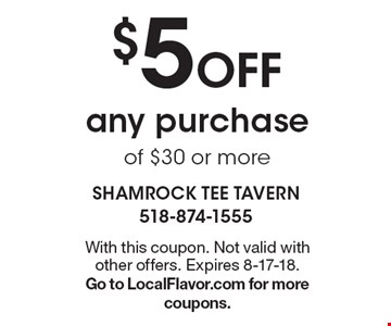 $5 off any purchase of $30 or more. With this coupon. Not valid with other offers. Expires 8-17-18. Go to LocalFlavor.com for more coupons.