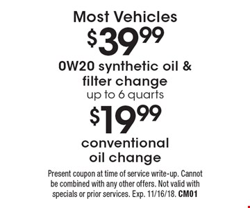 $19.99 conventional oil change. $39.99 0W20 synthetic oil & filter change up to 6 quarts. . Most Vehicles. Present coupon at time of service write-up. Cannot be combined with any other offers. Not valid with specials or prior services. Exp. 11/16/18. CM01