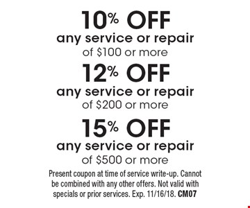 15% OFF any service or repair of $500 or more. 12% OFF any service or repair of $200 or more. 10% OFF any service or repair of $100 or more. Present coupon at time of service write-up. Cannot be combined with any other offers. Not valid with specials or prior services. Exp. 11/16/18. CM07