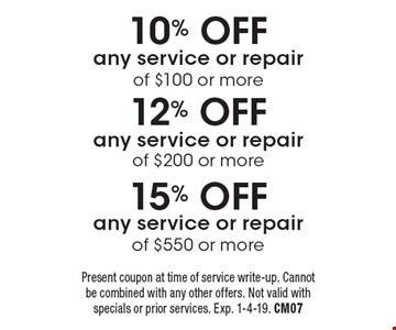 15% OFF any service or repair of $550 or more. 12% OFF any service or repair of $200 or more. 10% OFF any service or repair of $100 or more. Present coupon at time of service write-up. Cannot be combined with any other offers. Not valid with specials or prior services. Exp. 1-4-19. CM07