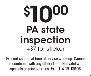 $10.00PA state inspection +$7 for sticker. Present coupon at time of service write-up. Cannot be combined with any other offers. Not valid with specials or prior services. Exp. 1-4-19. CM03