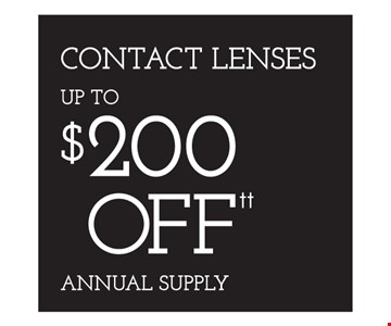 Up to $200 Off annual supply of contact lenses. *Eye examination reimbursement: Bring in a recent eye exam receipt from an Independent Doctor of Optometry at Sterling Optical (or any doctor), and we will subtract the exam costs (up to $98) from your complete pair of glasses. Eye examinations by licensed Doctor of Optometry LIC #0A04625, MO00318. Special testing, if required, is additional. **Frames from special selection with single-vision lenses. †Savings between $20-$100, based on full retail cost. ††Based on manufacturer's mail-in rebate, up to $200. See store for details as other restrictions may apply. Offers not combinable with insurance or other offers. Limited time offers.
