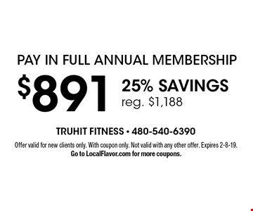 Pay In Full Annual Membership. $891 25% savings. Reg. $1,188. Offer valid for new clients only. With coupon only. Not valid with any other offer. Expires 2-8-19. Go to LocalFlavor.com for more coupons.