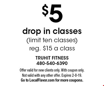 $5 drop in classes (limit ten classes) reg. $15 a class. Offer valid for new clients only. With coupon only. Not valid with any other offer. Expires 2-8-19. Go to LocalFlavor.com for more coupons.