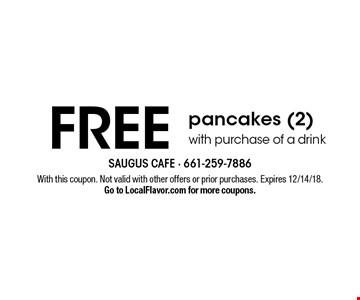 FREE pancakes (2)with purchase of a drink. With this coupon. Not valid with other offers or prior purchases. Expires 12/14/18. Go to LocalFlavor.com for more coupons.