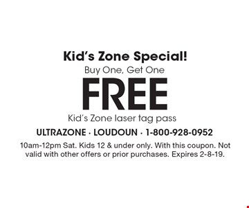Kid's Zone Special! Buy One, Get One Free Kid's Zone laser tag pass. 10am-12pm Sat. Kids 12 & under only. With this coupon. Not valid with other offers or prior purchases. Expires 2-8-19.