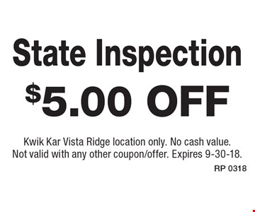 $5.00 off State Inspection. Kwik Kar Vista Ridge location only. No cash value. Not valid with any other coupon/offer. Expires 9-30-18.