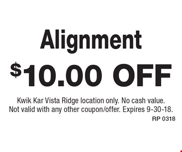 $10.00 off Alignment. Kwik Kar Vista Ridge location only. No cash value. Not valid with any other coupon/offer. Expires 9-30-18.