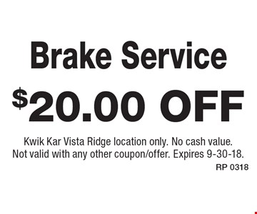 $20.00 off Brake Service. Kwik Kar Vista Ridge location only. No cash value. Not valid with any other coupon/offer. Expires 9-30-18.