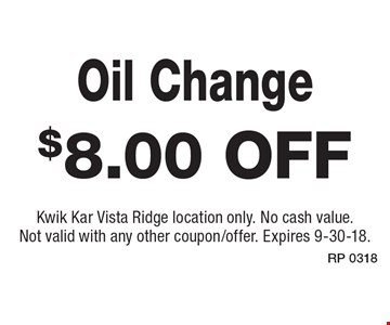 $8.00 off Oil Change. Kwik Kar Vista Ridge location only. No cash value. Not valid with any other coupon/offer. Expires 9-30-18.