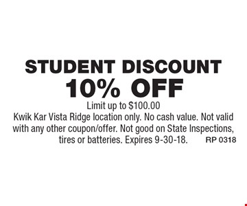 10% off Student Discount. Limit up to $100.00Kwik Kar Vista Ridge location only. No cash value. Not valid with any other coupon/offer. Not good on State Inspections, tires or batteries. Expires 9-30-18.