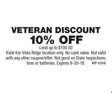 10% off Veteran Discount. Limit up to $100.00Kwik Kar Vista Ridge location only. No cash value. Not valid with any other coupon/offer. Not good on State Inspections, tires or batteries. Expires 9-30-18.