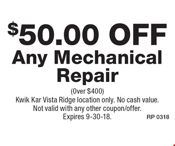 $50.00 Off Any Mechanical Repair (Over $400). Kwik Kar Vista Ridge location only. No cash value. Not valid with any other coupon/offer. Expires 9-30-18.