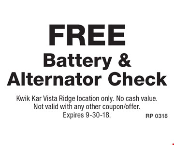 Free Battery & Alternator Check . Kwik Kar Vista Ridge location only. No cash value. Not valid with any other coupon/offer. Expires 9-30-18.