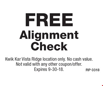 Free Alignment Check. Kwik Kar Vista Ridge location only. No cash value. Not valid with any other coupon/offer. Expires 9-30-18.
