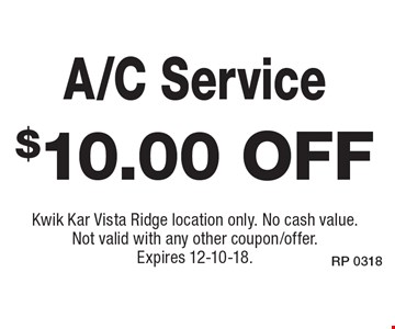 $10.00 off A/C Service. Kwik Kar Vista Ridge location only. No cash value. Not valid with any other coupon/offer. Expires 12-10-18.