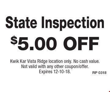 $5.00 off State Inspection. Kwik Kar Vista Ridge location only. No cash value. Not valid with any other coupon/offer. Expires 12-10-18.