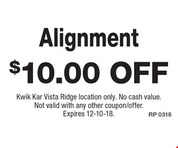 $10.00 off Alignment. Kwik Kar Vista Ridge location only. No cash value. Not valid with any other coupon/offer. Expires 12-10-18.