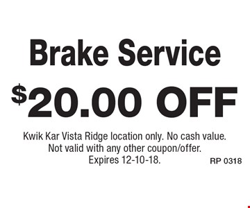 $20.00 off Brake Service. Kwik Kar Vista Ridge location only. No cash value. Not valid with any other coupon/offer. Expires 12-10-18.
