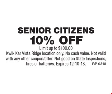 10% off Senior Citizens. Limit up to $100.00. Kwik Kar Vista Ridge location only. No cash value. Not valid with any other coupon/offer. Not good on State Inspections, tires or batteries. Expires 12-10-18.