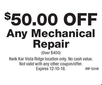 $50.00 Off Any Mechanical Repair (Over $400). Kwik Kar Vista Ridge location only. No cash value. Not valid with any other coupon/offer. Expires 12-10-18.